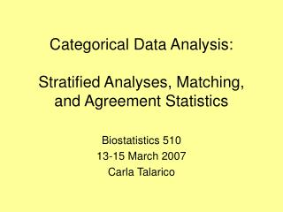 Categorical Data Analysis:  Stratified Analyses, Matching, and Agreement Statistics