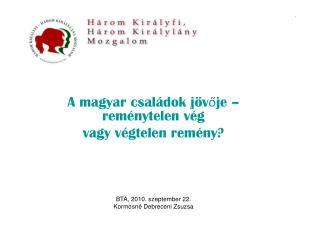 A magyar családok jövője – reménytelen vég vagy végtelen remény? BTA, 2010. szeptember 22.