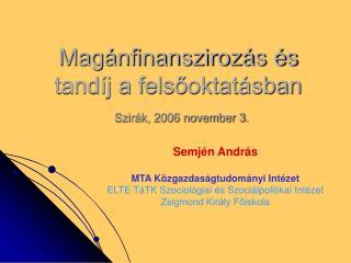 Magánfinanszirozás és tandíj a felsőoktatásban  Szirák, 2006 november 3.