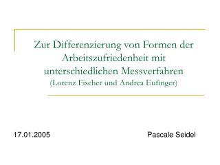 Zur Differenzierung von Formen der Arbeitszufriedenheit mit unterschiedlichen Messverfahren Lorenz Fischer und Andrea Eu