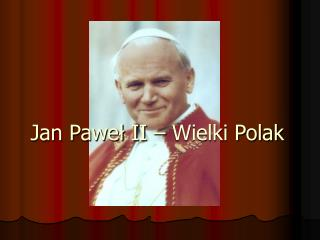 Jan Paweł II – Wielki Polak