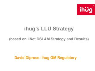 ihug's LLU Strategy (based on iiNet DSLAM Strategy and Results)