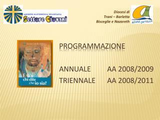PROGRAMMAZIONE ANNUALE AA 2008/2009  TRIENNALE AA 2008/2011