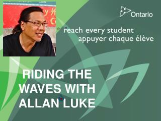 RIDING THE WAVES WITH ALLAN LUKE