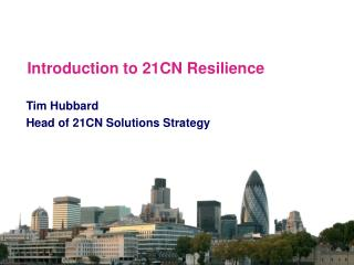 Introduction to 21CN Resilience