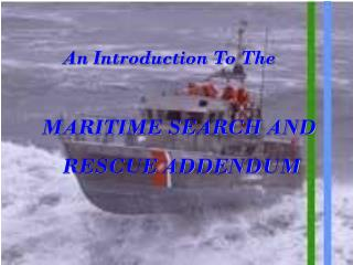 An Introduction To The MARITIME SEARCH AND 	RESCUE ADDENDUM