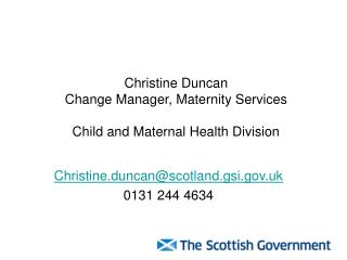 Christine Duncan Change Manager, Maternity Services Child and Maternal Health Division