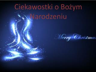 Ciekawostki o Bożym Narodzeniu