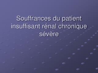 Souffrances du patient insuffisant rénal chronique sévère