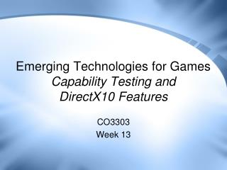 Emerging Technologies for Games Capability Testing and DirectX10 Features