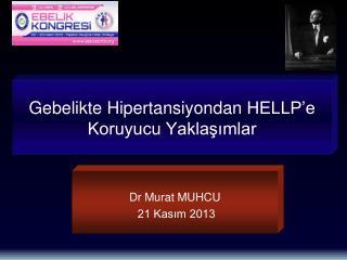 Gebelikte Hipertansiyondan  HELLP'e  Koruyucu Yaklaşımlar
