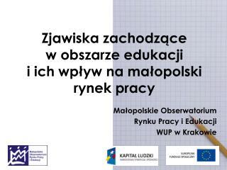 Zjawiska zachodzące  w obszarze edukacji  i ich wpływ na małopolski rynek pracy