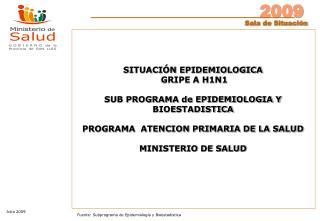 SITUACIÓN EPIDEMIOLOGICA  GRIPE A H1N1 SUB PROGRAMA de EPIDEMIOLOGIA Y BIOESTADISTICA