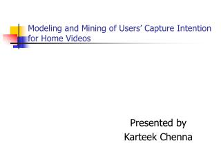 Modeling and Mining of Users' Capture Intention for Home Videos