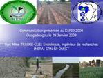 Communication pr sent e au SAFID 2008 Ouagadougou le 29 Janvier 2008  Par: Mme TRAORE-GUE: Sociologue, ing nieur de rech