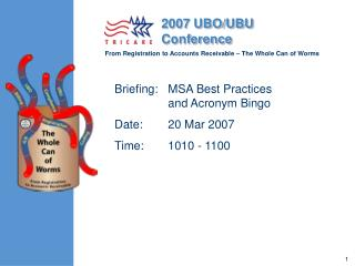 Briefing:	MSA Best Practices  	and Acronym Bingo Date:	20 Mar 2007 Time:	1010 - 1100