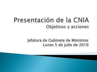 Presentaci�n de la CNIA Objetivos y acciones