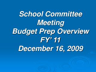 School Committee Meeting Budget Prep Overview FY' 11 December 16, 2009