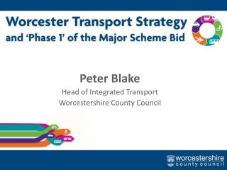 Peter Blake Head of Integrated Transport Worcestershire County Council