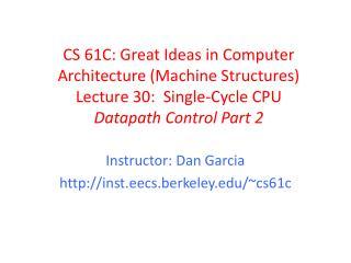 Instructor: Dan Garcia  inst.eecs.berkeley /~cs61c