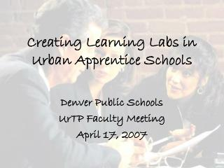 Creating Learning Labs in Urban Apprentice Schools
