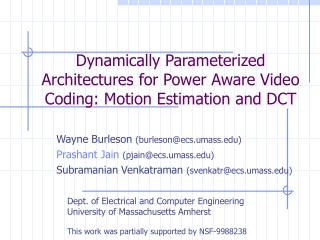 Dynamically Parameterized Architectures for Power Aware Video Coding: Motion Estimation and DCT