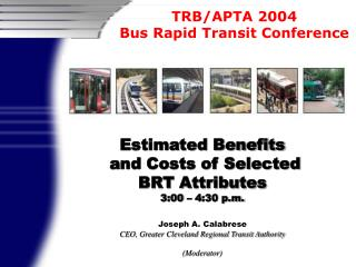 Estimated Benefits  and Costs of Selected  BRT Attributes 3:00 – 4:30 p.m. Joseph A. Calabrese