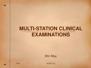 MULTI-STATION CLINICAL EXAMINATIONS Win May