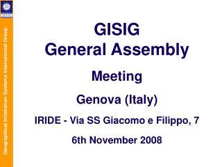 GISIG General Assembly Meeting Genova (Italy) IRIDE - Via SS Giacomo e Filippo, 7