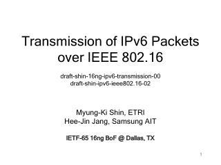 Myung-Ki Shin, ETRI Hee-Jin Jang, Samsung AIT IETF-65 16ng BoF @ Dallas, TX