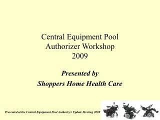 Central Equipment Pool  Authorizer Workshop 2009