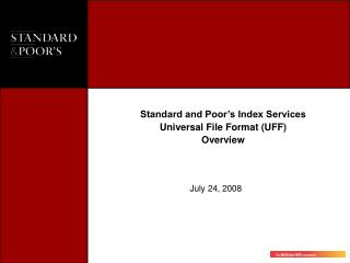 Standard and Poor's Index Services Universal File Format (UFF) Overview