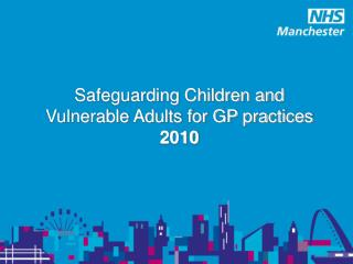 Safeguarding Children and Vulnerable Adults for GP practices 2010