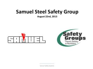 Samuel Steel Safety Group  August 22nd, 2013