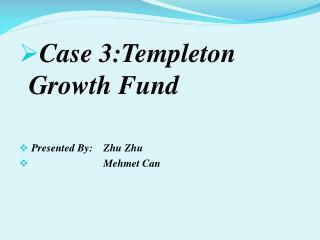 Case 3:Templeton       Growth Fund  Presented By:    Zhu Zhu