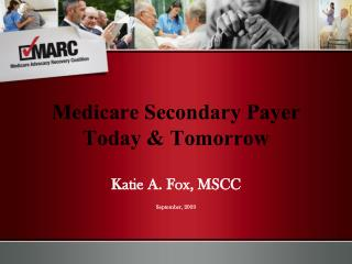 Medicare Secondary Payer Today & Tomorrow