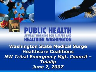 Washington State Medical Surge Healthcare Coalitions  NW Tribal Emergency Mgt. Council – Tulalip