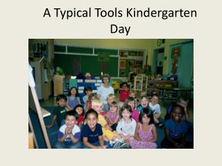 A Typical Tools Kindergarten Day