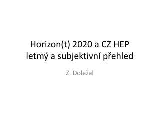 Horizon(t) 2020 a CZ HEP letmý  a  subjektivní přehled