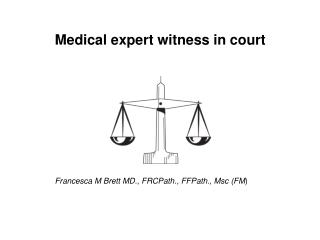 Medical expert witness in court Francesca M Brett MD., FRCPath., FFPath., Msc (FM )