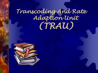 Transcoding And Rate Adaption Unit  (TRAU)