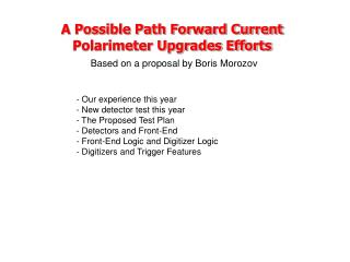 A Possible Path Forward Current Polarimeter Upgrades Efforts Based on a proposal by Boris Morozov