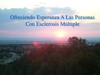 Ofreciendo Esperanza A Las Personas Con Esclerosis M últiple