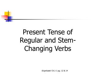 Present Tense of Regular and Stem-Changing Verbs