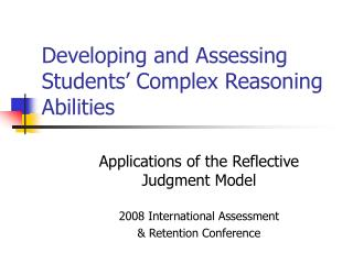 Developing and Assessing Students' Complex Reasoning Abilities