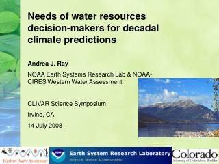Needs of water resources decision-makers for decadal climate predictions Andrea J. Ray