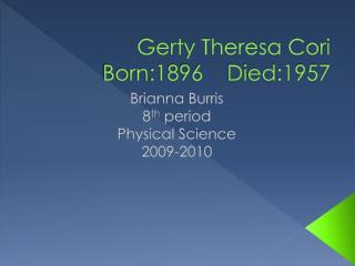 Gerty Theresa Cori Born:1896    Died:1957
