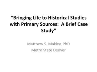 """Bringing Life to Historical Studies with Primary Sources:  A Brief Case Study"""