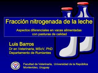 Luis Barros Dr en Veterinaria, MScV, PhD Departamento de Rumiantes