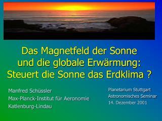 Das Magnetfeld der Sonne  und die globale Erwärmung: Steuert die Sonne das Erdklima ?